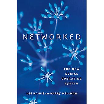 Networked - The New Social Operating System by Lee Rainie - Barry Well