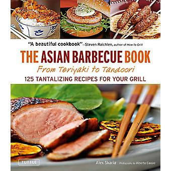 Asian Barbecue Book - From Teriyaki to Tandoori by Alex Skaria - 97808