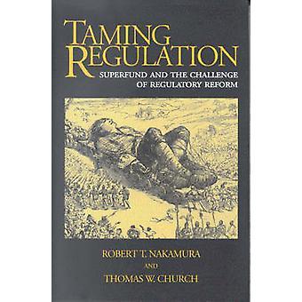 Taming Regulation - Superfund and the Challenge of Regulatory Reform b