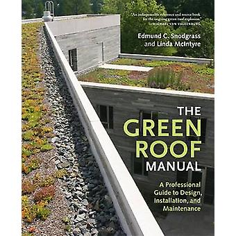 The Green Roof Manual - A Professional Guide to Design - Installation