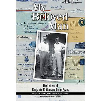 My Beloved Man - The Letters of Benjamin Britten and Peter Pears by Vi