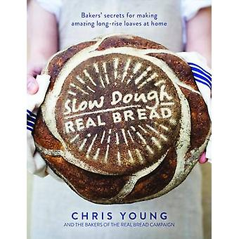 Slow Dough - Real Bread - Bakers' Secrets for Making Amazing Long-Rise