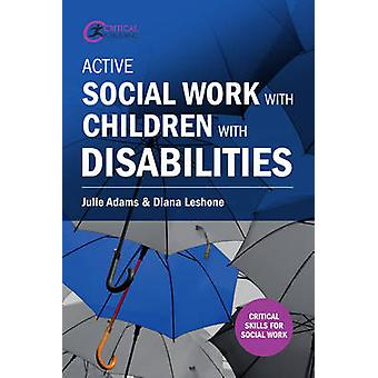 Active Social Work with Children with Disabilities by Julie Adams - D