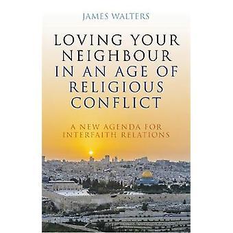 Amar o seu vizinho em uma época de conflito religioso - uma nova Agenda de f