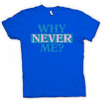 Mens T-shirt - Why Never Me - Funny Joke