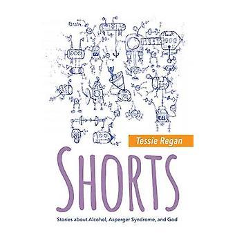 Shorts - Geschichten über Alkohol - Asperger-Syndrom- und Gott von Tessie