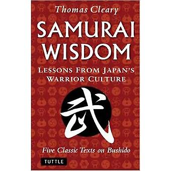 Samurai Wisdom - Lessons from Japan's Warrior Culture by Thomas Cleary