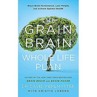 The Grain Brain Whole Life Plan - Boost Brain Performance - Lose Weigh