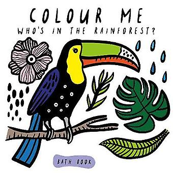 Colour Me - Who's in the Rainforest? by Colour Me - Who's in the Rainfo