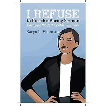 I Refuse to Preach a Boring Sermon!: Engaging the 21st Century Listener