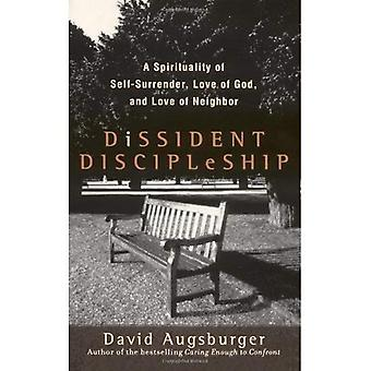 Dissident Discipleship: A Spirituality of Self-surrender, Love of God, and Love of Neighbor