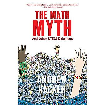 Math Myth, The : And Other STEM Delusions