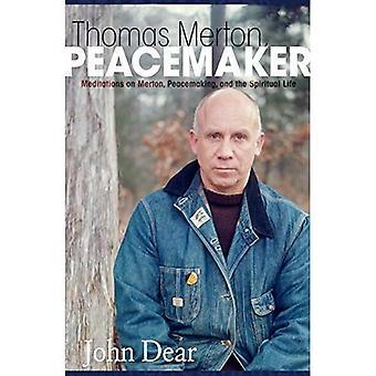 Thomas Merton, Peacemaker: Méditations sur Merton, rétablissement de la paix et la vie spirituelle