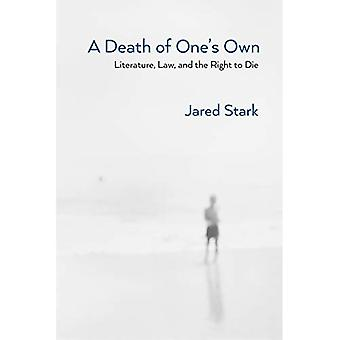 A Death of One's Own: Literature, Law, and the Right to Die