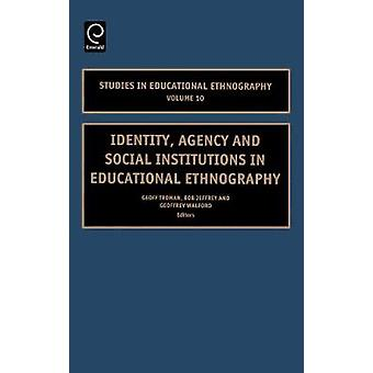 Identity Agency and Social Institutions in Educational Ethnography by Troman & Geoff
