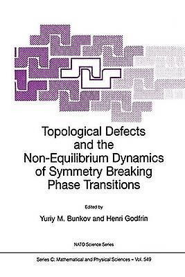 Topological Defects and the NonEquilibrium Dynamics of Symmetry Breaking Phase Transitions by Bunkov & Yuriy M.