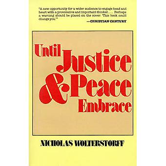 Until Justice and Peace Embrace The Kuyper Lectures for 1981 Delivered at the Free University of Amsterdam by Wolterstorff & Nicholas