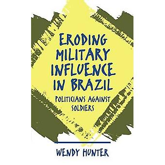 Eroding Military Influence in Brazil Politicians Against Soldiers by Hunter & Wendy