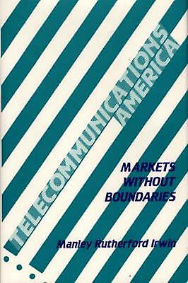 Telecommunications America Markets Without Boundaries by Irwin & Manley
