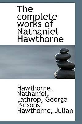 The complete works of Nathaniel Hawthorne by Nathaniel & Hawthorne
