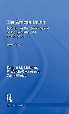 The African Union  Addressing the challenges of peace security and governance by Makinda & Samuel M.