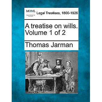 A treatise on wills. Volume 1 of 2 by Jarman & Thomas