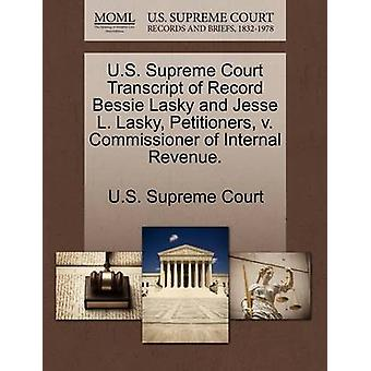 U.S. Supreme Court Transcript of Record Bessie Lasky and Jesse L. Lasky Petitioners v. Commissioner of Internal Revenue. by U.S. Supreme Court