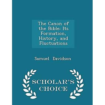 The Canon of the Bible Its Formation History and Fluctuations  Scholars Choice Edition by Davidson & Samuel