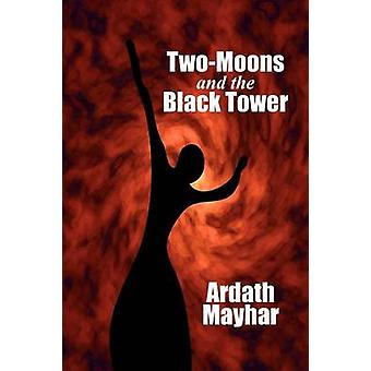 TwoMoons and the Black Tower A Novel of  Fantasy by Mayhar & Ardath
