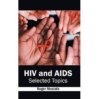 HIV and AIDS Selected Topics by Mostafa & Roger