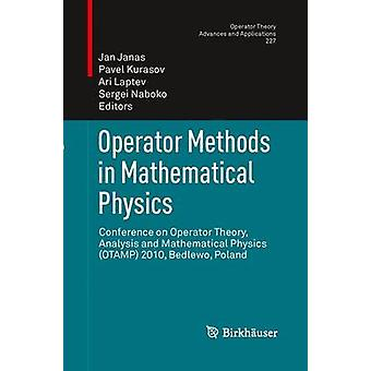 Operator Methods in Mathematical Physics  Conference on Operator Theory Analysis and Mathematical Physics OTAMP 2010 Bedlewo Poland by Janas & Jan