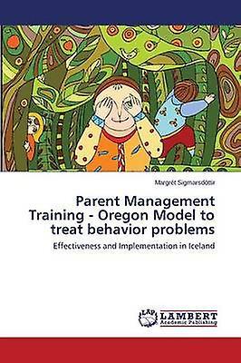 Parent ManageHommest Training  Oregon Model to treat behavior problems by Sigmarsdttir Margrt