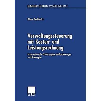 Verwaltungssteuerung mit Kosten und Leistungsrechnung Internationale Erfahrungen Anforderungen und Konzepte av Buchholtz & Klaus