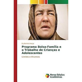 Programa BolsaFamlia e o Trabalho de Crianas e Adolescentes by Arajo Guilherme