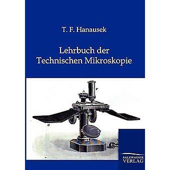 Lehrbuch der Technischen Mikroskopie von Hanausek & T.F.