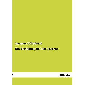 Die Verlobung Bei Der Laterne by Offenbach & Jacques
