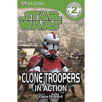 DK Readers L2 - Star Wars - Clone Troopers in Action by Clare Hibbert -