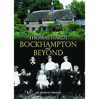Thomas Hardy - Bockhampton and Beyond by Andrew Norman - 9780857043016