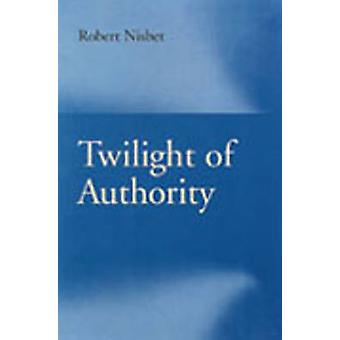 Twilight of Authority by Robert Nisbet - Robert Perrin - 978086597211