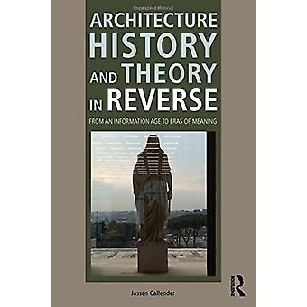 Architecture History and Theory in Reverse - From an Information Age t