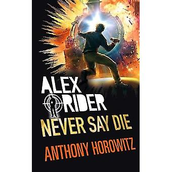 Never Say Die by Anthony Horowitz - 9781406377057 Book