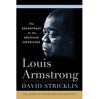 Louis Armstrong - The Soundtrack of the American Experience by David S