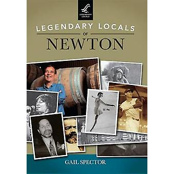 Legendary Locals of Newton by Gail Spector - 9781467101462 Book