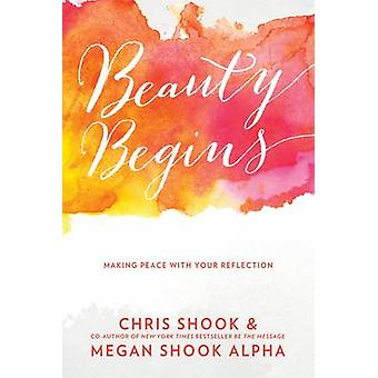 Beauty Begins - Making Peace with Your Reflection by Chris Shook - Meg