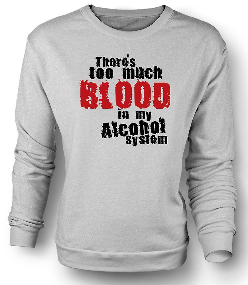 Mens Sweatshirt There's Too Much Blood In My Alcohol System - Funny