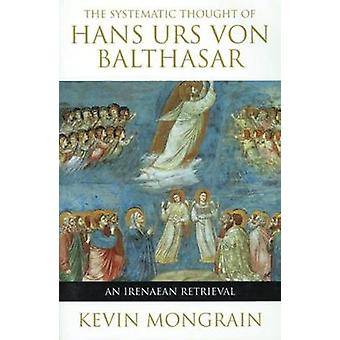 The Systematic Thought of Hans Urs von Balthasar by Kevin Mongrain -