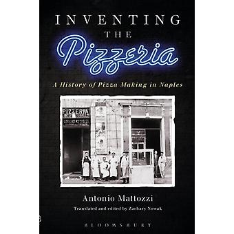 Inventing the Pizzeria: A History of Pizza Making in Naples (Paperback) by Mattozzi Antonio