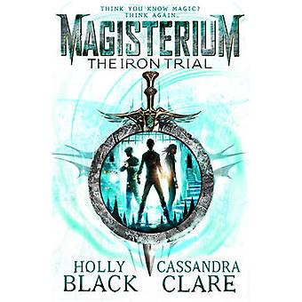 Magisterium - The Iron Trial by Cassandra Clare - Holly Black - 978055