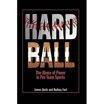 Hard Ball - The Abuse of Power in Pro Team Sports by James Quirk - Rod