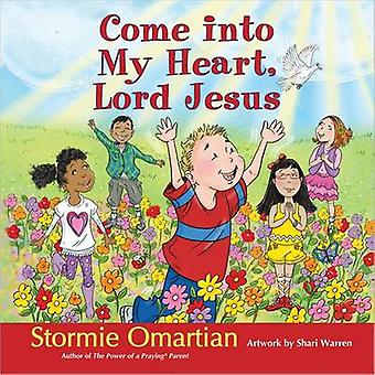 Come into My Heart - Lord Jesus by Stormie Omartian - Shari Warren -